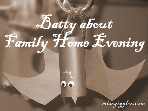 Random Giggles | Batty about Family Home Evening