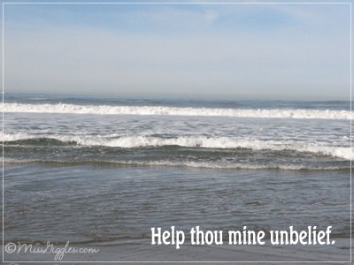 Random Giggles: An ocean spilled out. Help thou mine unbelief.